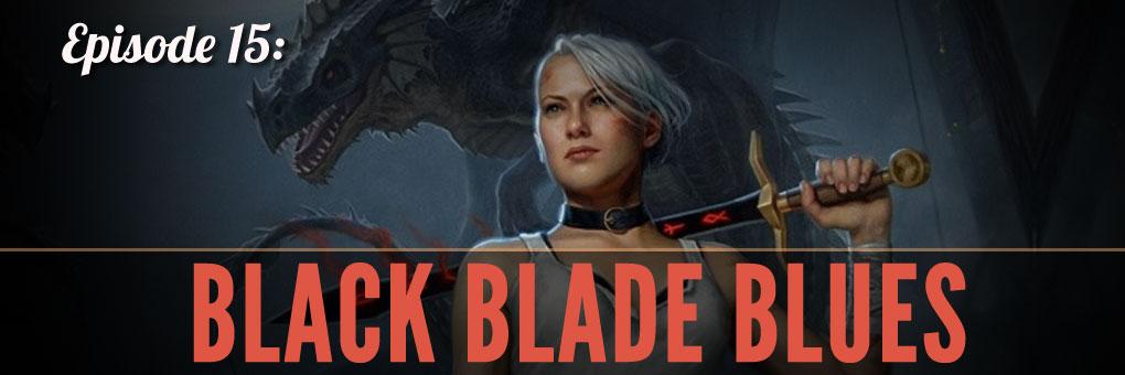 Episode 15 – Black Blade Blues